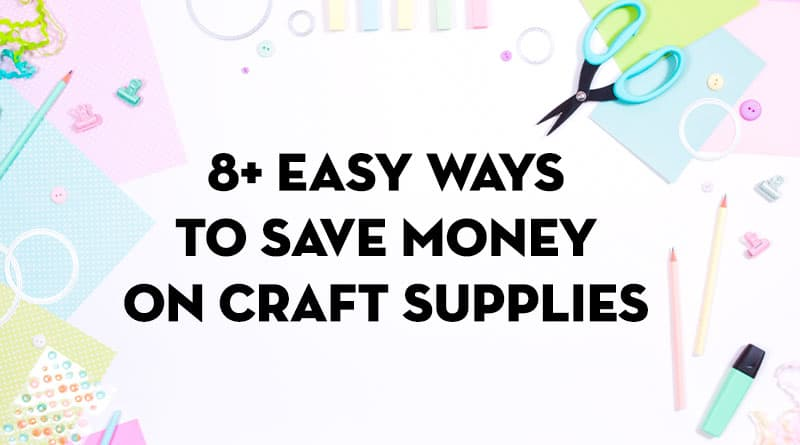 8+ Secret Ways to Save Money on Craft Supplies #DIY #craft #budget #lifehack #lovelyplanner
