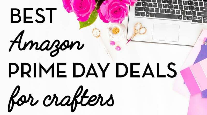 Amazon Prime Day Deals For Crafters (+other deals too good not to mention)
