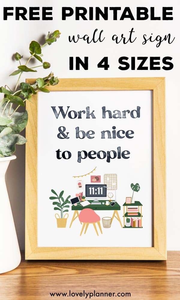 Free Printable Quote Work hard and be nice to people sign